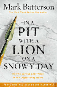 In a Pit with a Lion on a Snowy Day (How to Survive and Thrive When Opportunity Roars) by Mark Batterson, 9781601429292