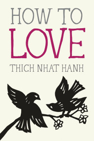 How to Love (Miniature Edition) - 9781937006884 by Thich Nhat Hanh, Jason DeAntonis, 9781937006884