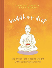 Buddha's Diet (The Ancient Art of Losing Weight Without Losing Your Mind) by Tara Cottrell, Dan Zigmond, 9780762460465