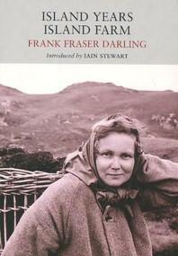 Island Years Island farm by Frank  Fraser Darling, Iain Stewart, 9781908213013
