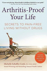 Arthritis-Proof Your Life (Secrets to Pain-Free Living Without Drugs) by Michelle Schoffro Cook, 9781630060626