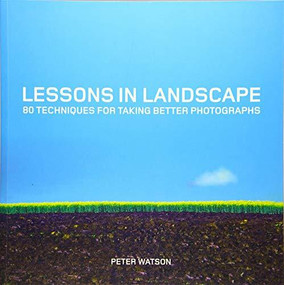 Lessons in Landscape (80 Techniques for Taking Better Photographs) by Peter Watson, 9781781451441