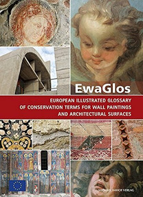 EwaGlos European Illustrated Glossary Of Conservation Terms For Wall Paintings And Architectural Surfaces (English Definitions with Translations into Bulgarian, Croatian, French, German, Hungarian, Italian, Polish, Romanian, Spanish and Turkish) by Angela Weyer, 9783731902607