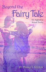 Beyond the Fairy Tale (An Appeal for Sexual Purity) by Missy Kifetew, 9781940269443