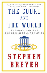 The Court and the World (American Law and the New Global Realities) - 9781101912072 by Stephen Breyer, 9781101912072