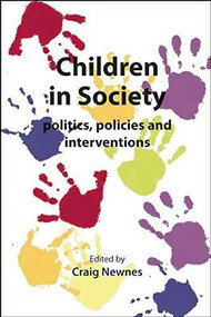 Children in Society: Politics, Policies and Interventions by Craig Newnes, 9781906254803