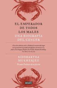 El emperador de todos los males / The Emperor of All Maladies: A Biography of Cancer by Siddhartha Mukherjee, 9786073143639
