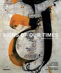 Signs of Our Times (From Calligraphy to Calligraffiti) by Rose Issa, Juliet Cestar, Venetia Porter, Hans-Ulrich Obrist, 9781858946528