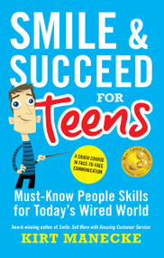 Smile & Succeed for Teens: A Crash Course in Face-to-Face Communication by Kirt Manecke, 9780985076214