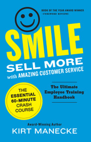 Smile: Sell More with Amazing Customer Service: by Kirt Manecke, 9780985076238