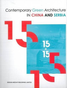 15x15 (Contemparary Green Architecture in China and Serbia) by Archina University of Belgrade—Faculty of Architecture, 9789881412348