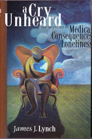 A Cry Unheard (New Insights into the Medical Consequences of Loneliness) by James J. Lynch, 9781890862114