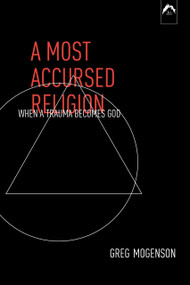 A Most Accursed Religion (When a Trauma Becomes God) by Greg Mogenson, 9780882145525