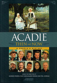Acadie Then and Now (A People's History) by Warren A. Perrin, Mary Broussard Perrin, Phil Comeau, 9780976892731