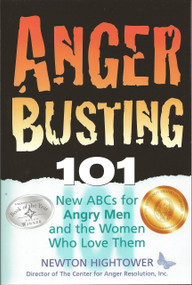 Anger Busting 101 (The New ABCs for Angry Men and the Women Who Love Them) by Newton Hightower, 9781886298040
