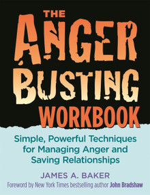 Anger Busting Workbook (Simple, Powerful Techniques for Managing Anger & Saving Relationships) by James A. Baker, 9781886298194