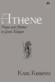 Athene (Virgin and Mother in Greek Religion) by Karl Kerényi, 9780882142098