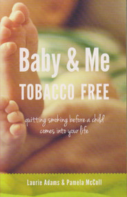 Baby and Me Tobacco Free (Quitting Smoking Before a Child Comes Into Your Life) by Laurie Adams, Pamela McColl, 9780988121645