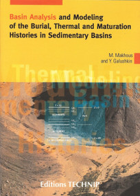 Basin Analysis and Modeling of the Burial, thermaland Maturation Histories In Sedimentary Basins by Youri Galushkin, Monzer Makhous, 9782710808466