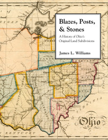 Blazes, Posts & Stones (A History of Ohio's Original Land Subdivisions) by James Williams, 9781937378479