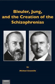 Bleuler, Jung, and the Creation of the Schizophrenias by Michael Escamilla, 9783856307615