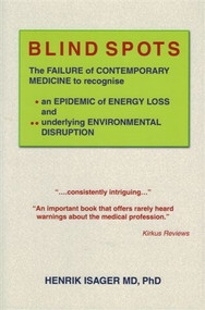 Blind Spots (The Failure of Contemporary Medicine to Recognise an Epidemic of Energy Loss and Underlying Environmental Disruption) by PhD IsagerMD, MD, PhDHenrik, 9781491875834