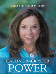 Calling Back Your Power (Your Catalyst for Personal and Spiritual Transformation) by Suzette Faith Foster, 9781504342087
