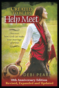 Created To Be His Help Meet (10th Anniversary Edition-Revised, Expanded and Updated) by Debi Pearl, 9781616440756