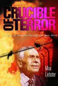 Crucible of Terror (A Story of Survival Through the Nazi Storm) by Max Liebster, 9781937188016