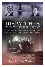 Dispatches from the Eastern Front (A Political Education from the Nixon Years to the Age of Obama), 9781610880855