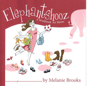 Elephantshooz (A Workbook for Moms) by Melanie Brooks, 9780981759821