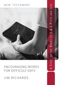 Encouraging Words for Difficult Days (A Study of 1 & 2 Peter and Jude) by Jim Richards, 9780997341492
