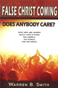 False Christ Coming (Does Anybody Care?: What New Age Leaders Really Have in Store for America, the Church, and the World) by Warren Smith, 9780976349228