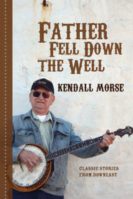 Father Fell Down the Well (Classic Stories from Downeast) by Kendall Morse , 9781939017215