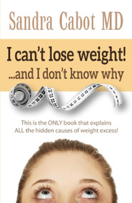 I can't lose weight!… and I don't know why (This Is the Only Book that Explains All the Hidden Causes of Weight Excess) by Sandra Cabot MD, 9781936609321