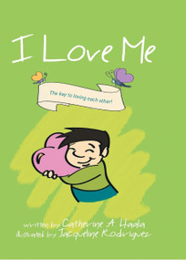 I Love Me (The Key to Loving Each Other!) by Catherine A. Haala, 9781504334136