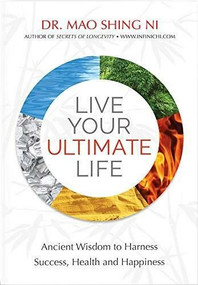 Live Your Ultimate Life (Ancient Wisdom to Harness Success, Health and Happiness) by Mao Shing Ni, 9781887575393