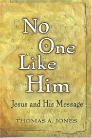 No One Like Him (Jesus and His Message) by Thomas A. Jones, 9781577821809