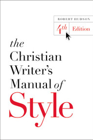 The Christian Writer's Manual of Style (4th Edition) by Robert Hudson, 9780310527909