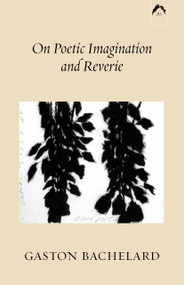 On Poetic Imagination and Reverie by Gaston Bachelard, 9780882143316