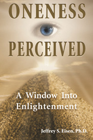Oneness Perceived (A Window into Enlightenment) by Jeffrey S. Eisen, 9781557788269