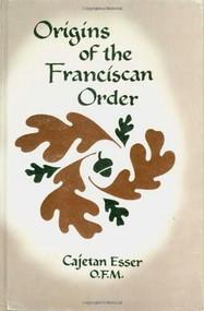 Origins of the Franciscan Order by Cajetan Esser, Aedan Daly, 9780819904089