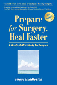 Prepare for Surgery, Heal Faster (A Guide of Mind-Body Techniques) by Peggy Huddleston, 9780964575769