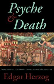 Psyche and Death (Death-Demons in Folklore, Myths, and Modern Dreams) by Edgar Herzog, 9780882145150