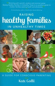 Raising Healthy Families in Unhealthy Times (A Guide for Conscious Parenting) by Kate Gollé, 9781452512204