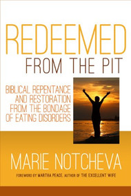 Redeemed From the Pit (Biblical Repentance And Restoration From The Bondage of Eating Disorders) by Marie Notcheva, 9781879737785
