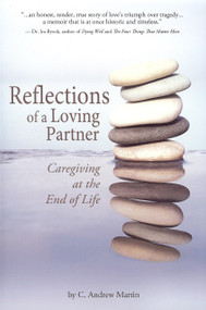 Reflections of a Loving Partner (Caregiving at the End of Life) by C. Andrew Martin, 9780981621937