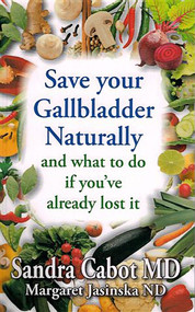 Save Your Gallbladder Naturally and What to Do If You've Already Lost It by Sandra Cabot, Margaret Jasinska, 9781936609161