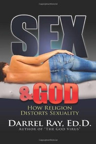 Sex & God (How Religion Distorts Sexuality) by ED.D. Ray, Darrel, 9780970950543