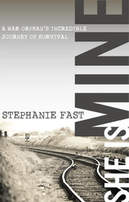 She Is Mine (A War Orphans' Incredible Journey of Survival) by Stephanie Fast, 9780996293808